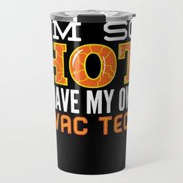 hvac wife shirt I'm So Hot I Have My Own HVAC Tech design. Travel Mug