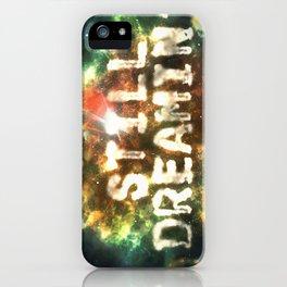 Still Dreamin' iPhone Case