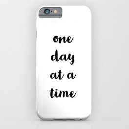 One day at a time iPhone Case