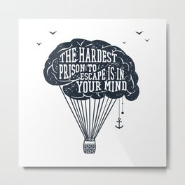 The Hardest Prison To Escape Is In Your Mind. Creative Brain. Inspirational Quote Metal Print