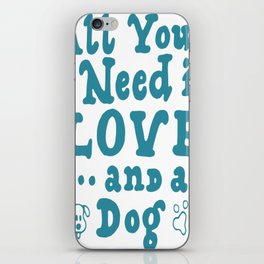 All You Need Is Love And A Dog iPhone Skin