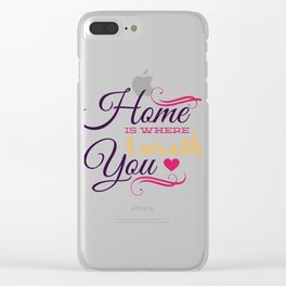Home Is Where I Am With You Valentine Clear iPhone Case