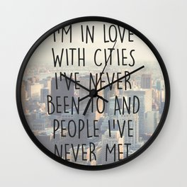 I'M IN LOVE WITH CITIES I'VE NEVER BEEN TO AND PEOPLE I'VE NEVER MET. Wall Clock