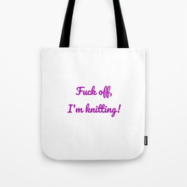 Fuck off, I'm knitting! Tote Bag