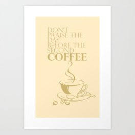 Don't praise the day before the second COFFEE Art Print