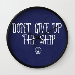 DON'T GIVE UP THE SHIP Wall Clock