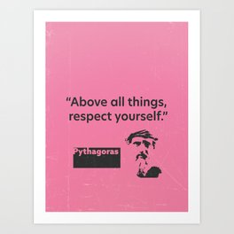 Above all things, respect yourself. Pythagoras Art Print