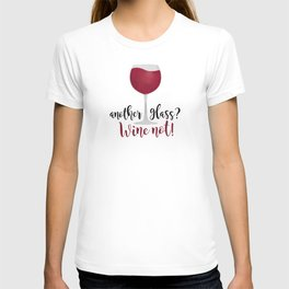 Another glass? Wine not! T-shirt