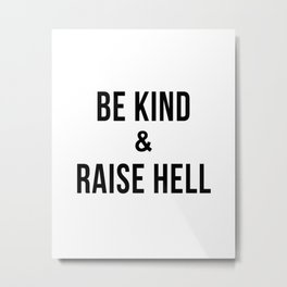 Be Kind & Raise Hell (White) Metal Print
