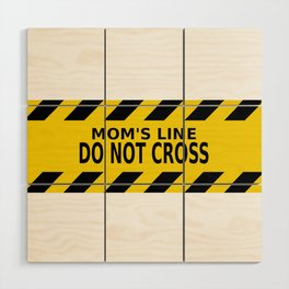 Mom's Line - Do Not Cross Wood Wall Art