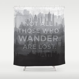 """""""Not all those who wander are lost"""" -- J. R. R. Tolkien quote poster Shower Curtain"""