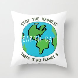 Earth Day - Stop the Madness - There is No Planet B Mother Gift Design Throw Pillow