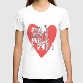 Dream it..believe it...feel it and DO IT!  T-shirt