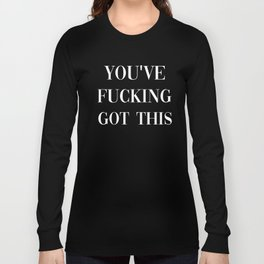 You've Fucking Got This, Quote Long Sleeve T-shirt