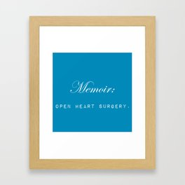 Memoir is like performing open heart surgery on yourself: sentimental gifts for writers Framed Art Print