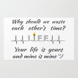 Why should we waste each other's time? Your life is yours and mine is mine ツ Rug