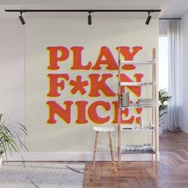 Play Nice funny minimalist typography poster bedroom student dorm decor wall art Wall Mural