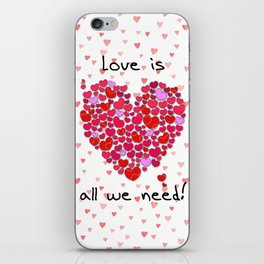Love is all we need! iPhone Skin
