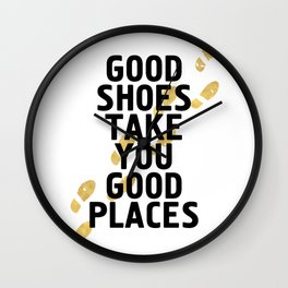 GOOD SHOES TAKE YOU GOOD PLACES - life quote Wall Clock