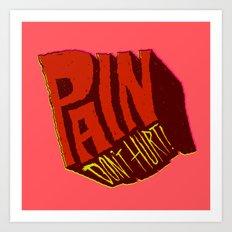 Pain Don't Hurt Art Print