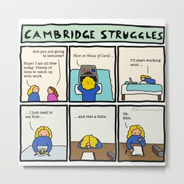 Cambridge struggles: Procrastination Metal Print