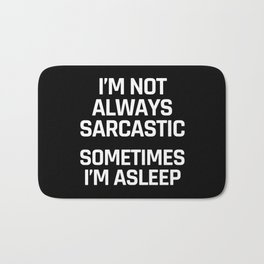 I'm Not Always Sarcastic Sometimes I'm Asleep (Black and White) Bath Mat