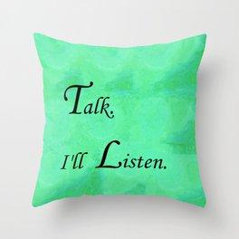 Talk. I'll Listen. Throw Pillow