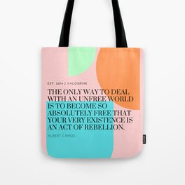 Albert Camus Quote : Become so absolutely free that your very existence is an act of rebellion. Tote Bag