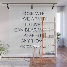 Viktor Frankl Quote - Those who have a 'why' to live, can bear with almost any 'how' Wall Mural