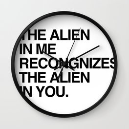 The Alien in Me Recognizes the Alien In You. Wall Clock
