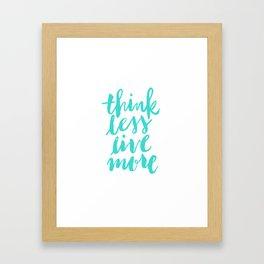 Think Less, Live More Framed Art Print