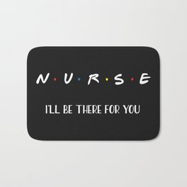 Nurse, I'll Be There For You Bath Mat