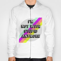 NOT WITH STUPID Hoody