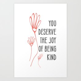 You Deserve the Joy of Being Kind Art Print