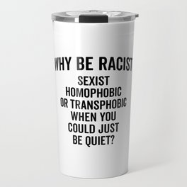 Why Be Racist Quote Travel Mug