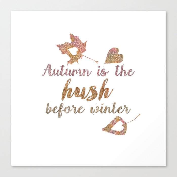 Autum is the hush before winter- Glitter Typography on white background Canvas Print