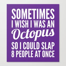 Sometimes I Wish I Was an Octopus So I Could Slap 8 People at Once (Purple) Canvas Print