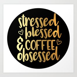 Stressed, Blessed & Coffee Obsessed Art Print