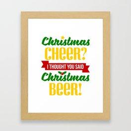 Christmas Cheer I Thought You Said Christmas Beer Framed Art Print