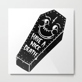 Have a nice death. Metal Print