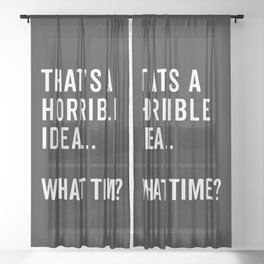 That's A Horrible Idea Funny Quote Sheer Curtain