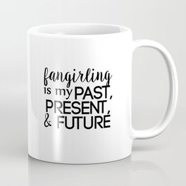 fangirling is my past present & future // white Coffee Mug