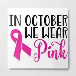 In October We Wear Pink Metal Print