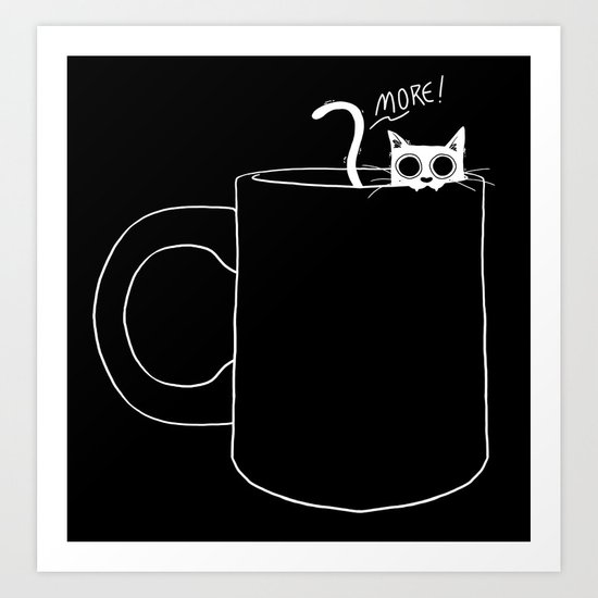 I NEED MORE COFFEE Art Print