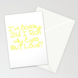 I'm Sorry, Did I Roll My Eyes Out Loud?   Very Funny And Super Cute Gift Idea Design Stationery Cards