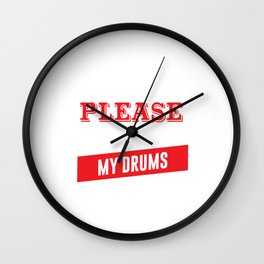 I'm Easy to Please as Long as I Have My Drums T-shirt Wall Clock