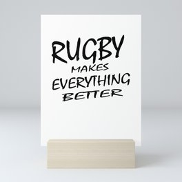 Rugby Makes Everything Better Mini Art Print