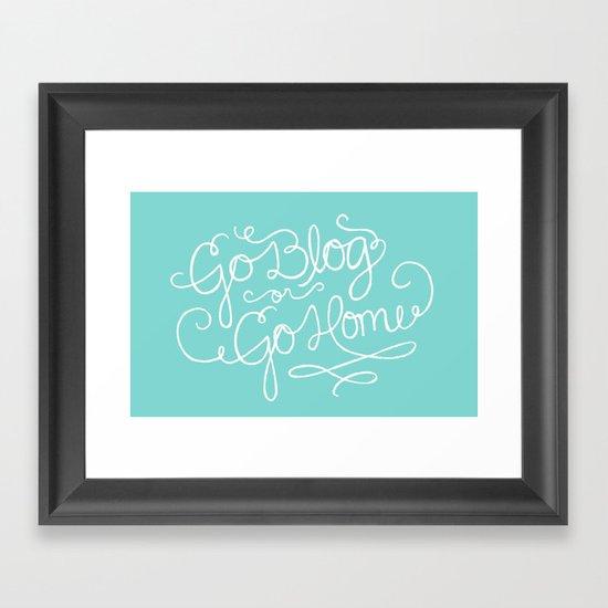 Go Blog or Go Home Framed Art Print