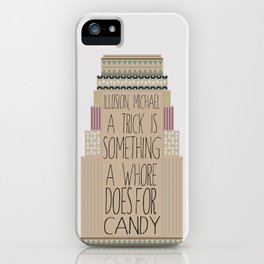 Arrested Development : A Trick is Something a Whore Does for Candy!  iPhone Case