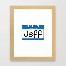 My Name is Jeff Framed Art Print
